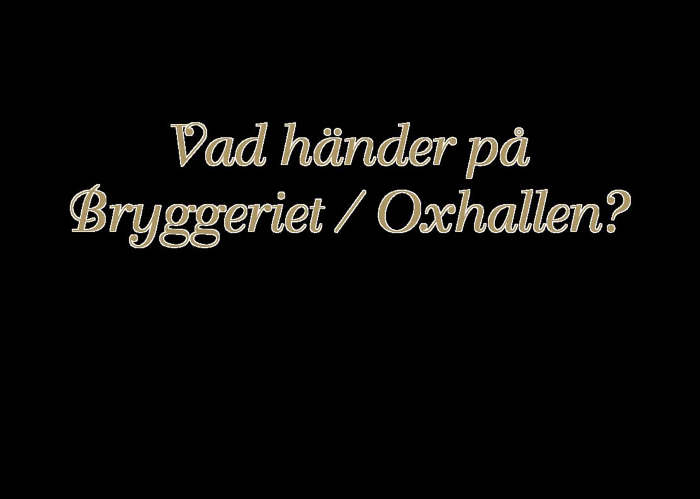Vad Händer På Bryggeriet / Oxhallen?